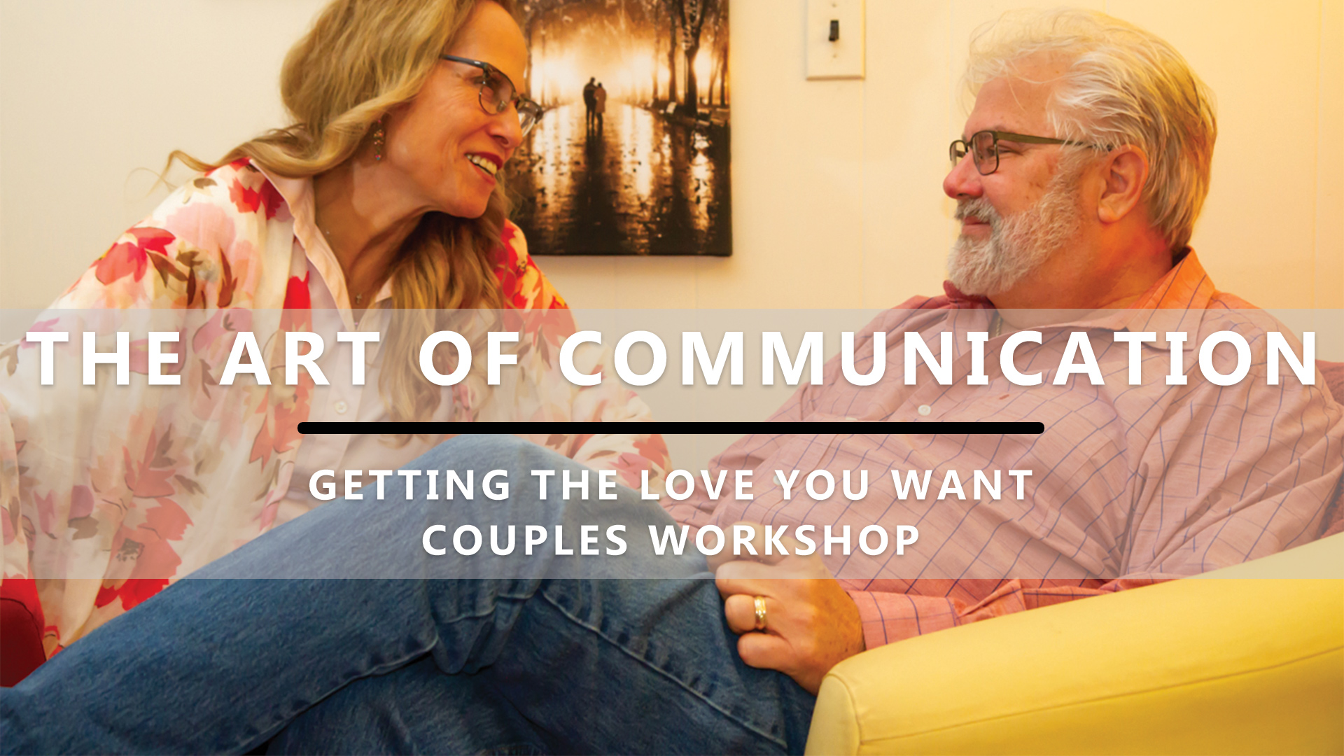Getting The Love You Want Workshop - The Art of Communication