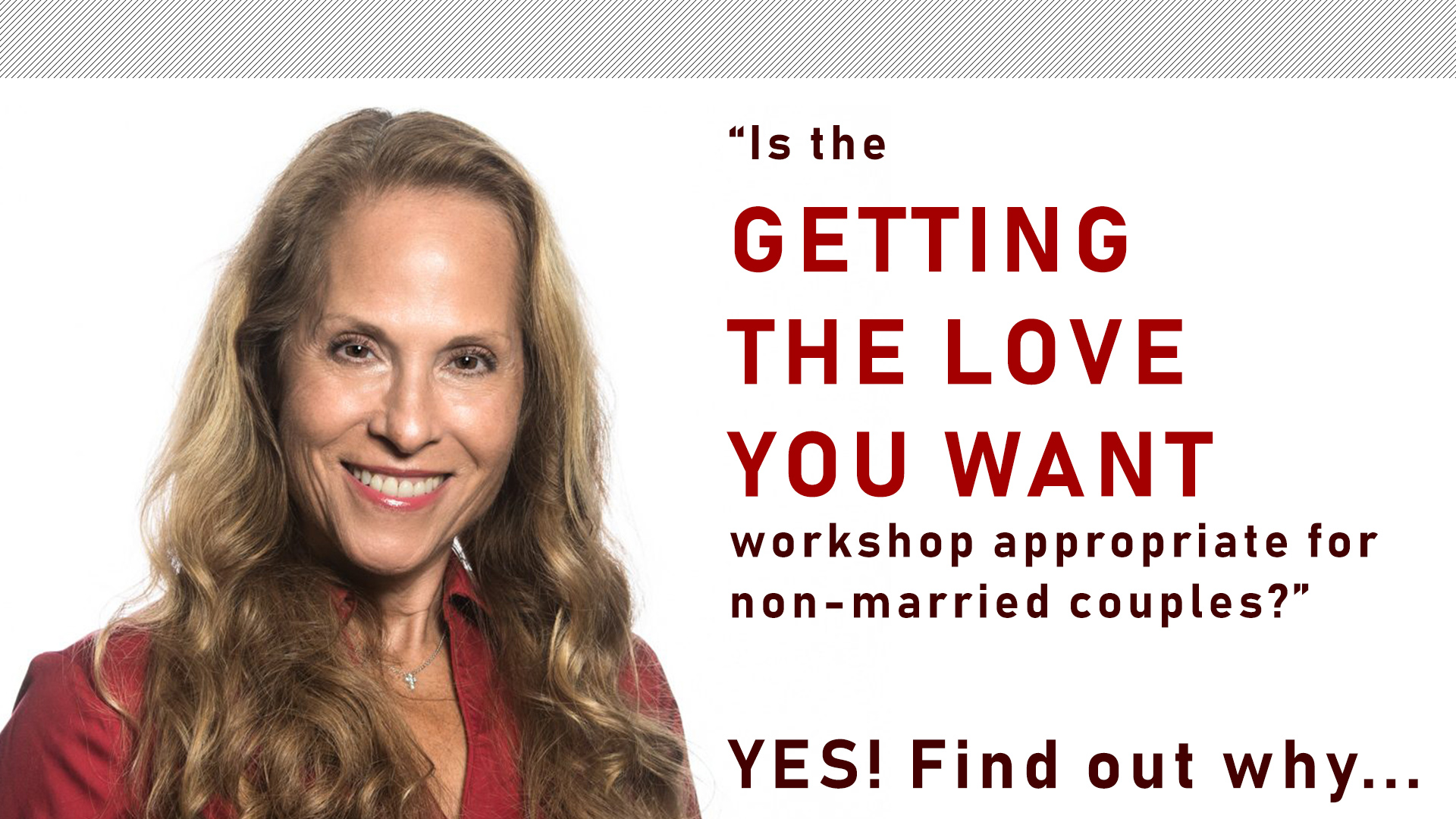 Is the GETTING THE LOVE YOU WANT Workshop for Non-Married Couples?