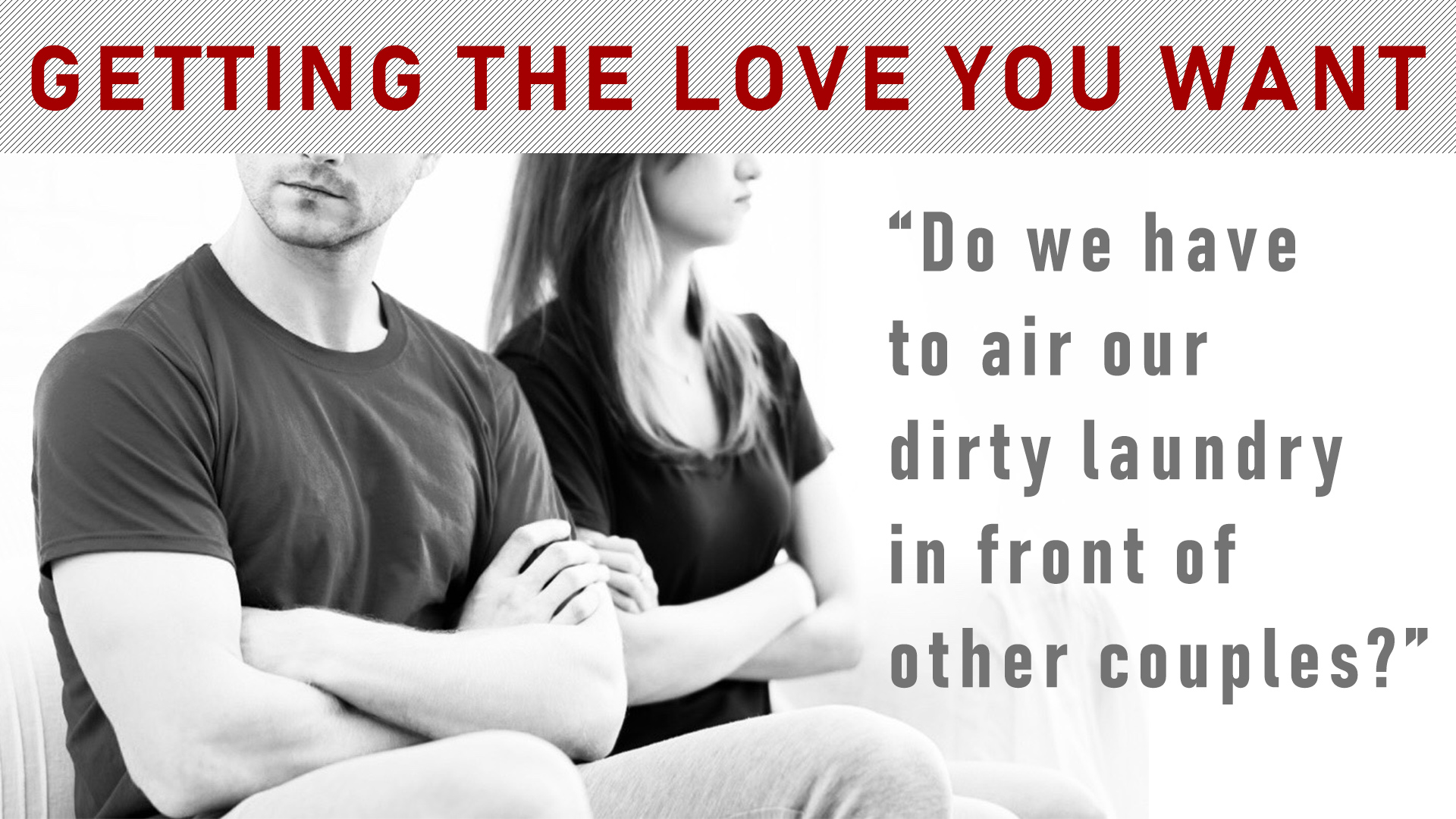 Do we have to air our dirty laundry in front of other couples?